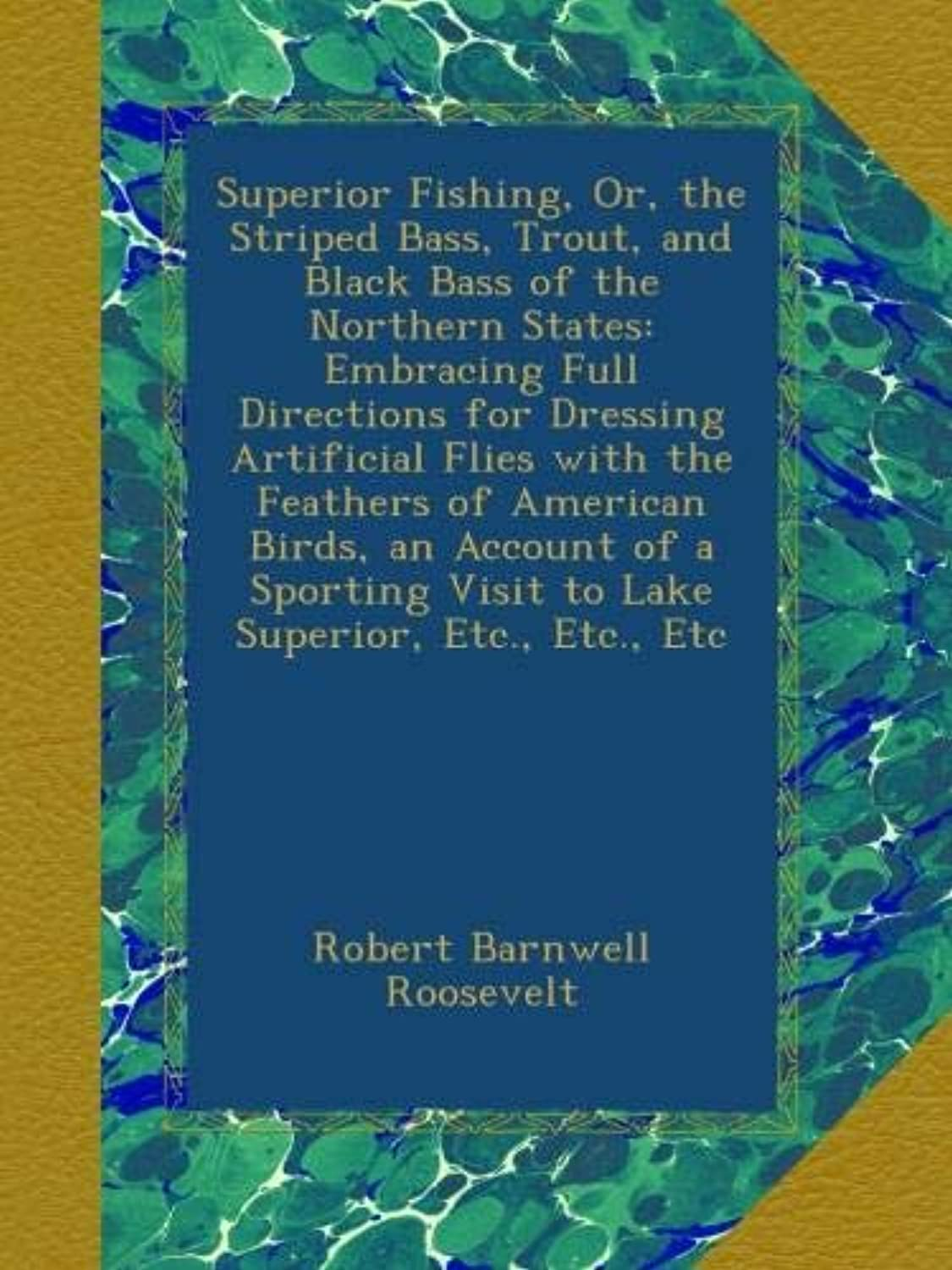 Superior Fishing, Or, the Striped Bass, Trout, and Black Bass of the Northern States: Embracing Full Directions for Dressing Artificial Flies with the Feathers of American Birds, an Account of a Sporting Visit to Lake Superior, Etc., Etc., Etc