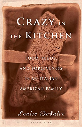 Crazy In The Kitchen: Foods, Feuds, And Forgiveness In An Italian American Family