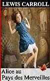 Alice au Pays des Merveilles (Annoté) - Format Kindle - 1,01 €