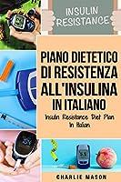 Piano Dietetico di Resistenza all'Insulina In italiano/ Insulin Resistance Diet Plan In Italian: Guida su Come Porre Fine al Diabete