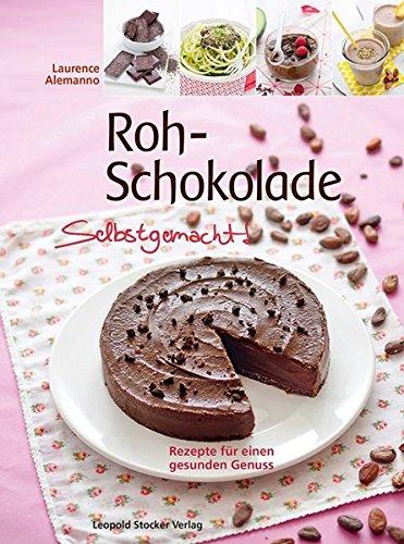 Roh-Schokolade Selbstgemacht!: Rezepte für einen gesunden Genuss