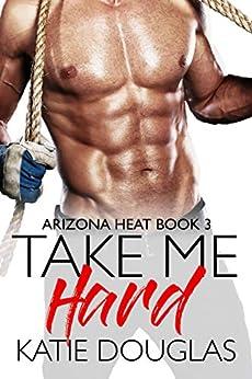 Take Me Hard (Arizona Heat Book 3) by [Katie Douglas]