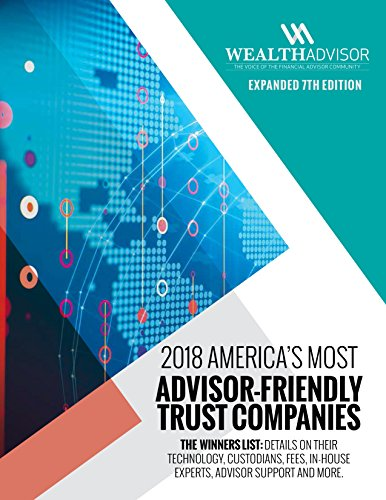 2018 America's Most Advisor-Friendly Trust Companies 7th Edition: The Winners List: Details On Their Technology, Custodians, Fees, In-House Experts, Advisor Support and More (English Edition)