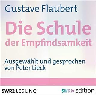Die Schule der Empfindsamkeit                   Autor:                                                                                                                                 Gustave Flaubert                               Sprecher:                                                                                                                                 Peter Lieck                      Spieldauer: 11 Std. und 1 Min.     7 Bewertungen     Gesamt 4,1