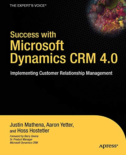 Success with Microsoft Dynamics CRM 4.0: Implementing Customer Relationship Management (Expert's Voice)