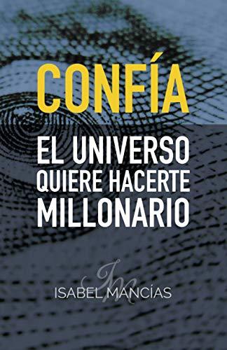 CONFIA El universo quiere hacerte millonario (Spanish Edition)