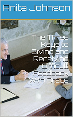 The Three Keys to Giving and Receiving Difficult Feedback With Grace (English Edition)
