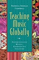 Teaching Musically: Experiencing Music, Expressing Culture (Global Music Series)