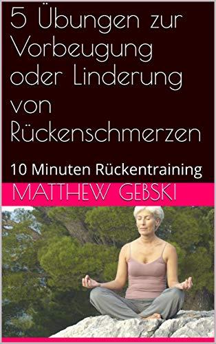 5 Übungen zur Vorbeugung oder Linderung von Rückenschmerzen: 10 Minuten Rückentraining (English Edition)