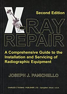 X-RAY REPAIR - SECOND EDITION: A Comprehensive Guide to the Installation and Servicing of Radiographic Equipment