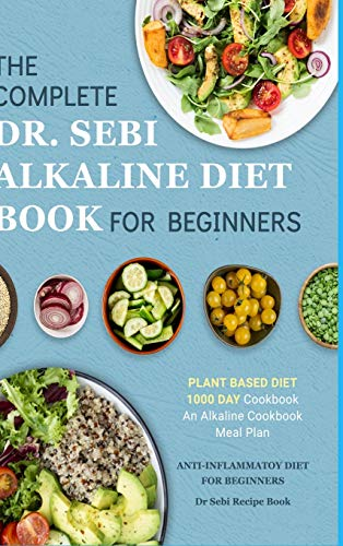 Dr. Sebi Alkaline Diet Cookbook: 1000 Day Plant Based Diet for Beginners Meal Plan: The Complete Anti-Inflammatory Recipe Book