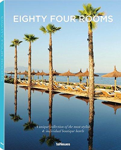 Eighty Four Rooms. Das Buch über einzigartige Boutique-Hotels, mit detaillierten Infos (Englisch) - 24,6x32 cm, 208 Seiten: A Unique Collection of the ... Boutique Hotels (LIFE STYLE DESIGN ET TRAVEL)