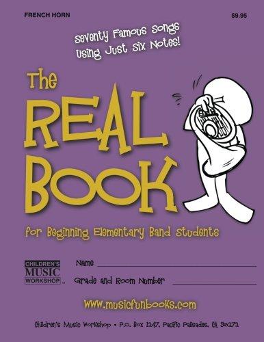 The Real Book for Beginning Elementary Band Students (French Horn): Seventy Famous Songs Using Just Six Notes