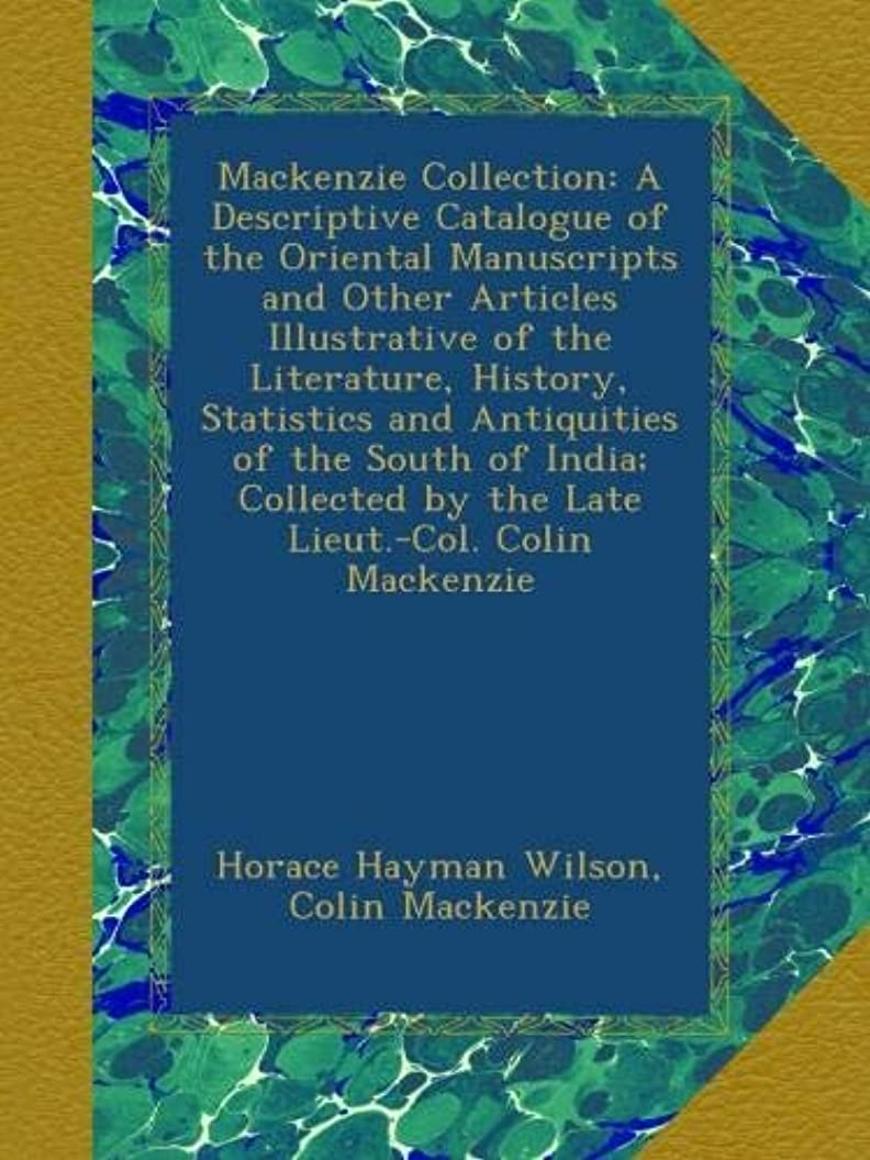 発症何十人も消防士Mackenzie Collection: A Descriptive Catalogue of the Oriental Manuscripts and Other Articles Illustrative of the Literature, History, Statistics and Antiquities of the South of India; Collected by the Late Lieut.-Col. Colin Mackenzie