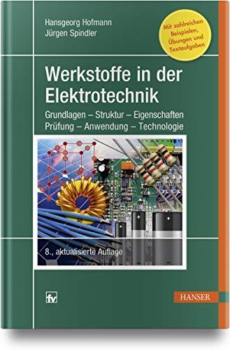 Werkstoffe in der Elektrotechnik: Grundlagen - Struktur - Eigenschaften - Prüfung - Anwendung - Technologie