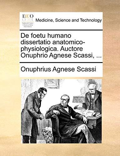 de Foetu Humano Dissertatio Anatomico-Physiologica. Auctore Onuphrio Agnese Scassi, ...