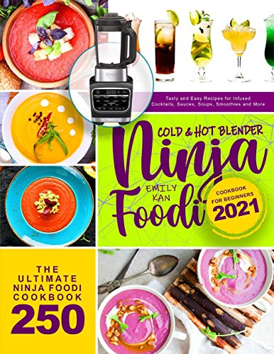Ninja Foodi Cold & Hot Blender Cookbook for Beginners 2021: Tasty and Easy Recipes for Infused Cocktails, Sauces, Soups, Smoothies, and More