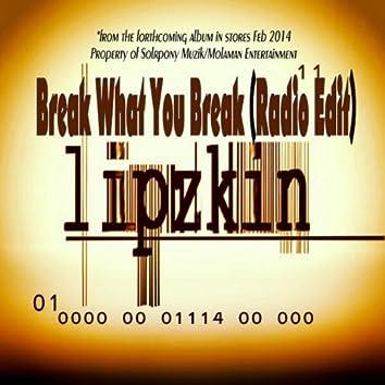 Break What You Break Radio Edit
