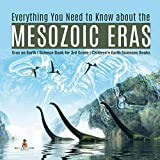 Everything You Need to Know about the Mesozoic Eras - Eras on Earth - Science Book for 3rd Grade - Children s Earth Sciences Books