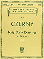 Czerny Op. 337 40 Daily Exercises: For the Piano with Prescribed Repetitions for Acquiring and Preservin Virtuosity (Schirmer Library of Classics)