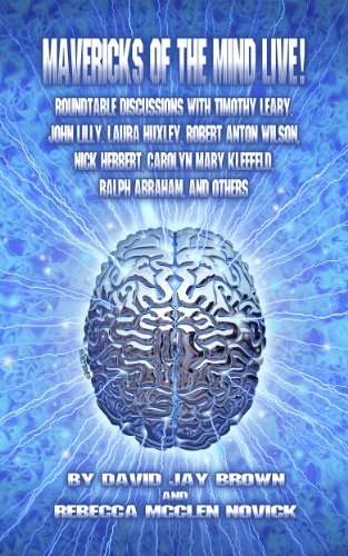 Mavericks of the Mind Live! Roundtable Discussions with Timothy Leary, John Lilly, Laura Huxley, Robert Anton Wilson, Nick Herbert, Carolyn Mary Kleefeld, Ralph Abraham, and Others (English Edition)