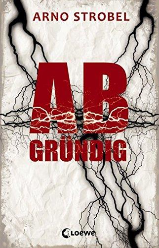 Abgründig: Jugendbuch, Thriller von Bestsellerautor Arno Strobel
