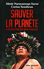 Sauver la planète - Le message d'un chef indien d'Amazonie de Corine Sombrun