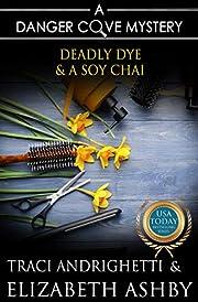 Deadly Dye & a Soy Chai: a Danger Cove Hair Salon Mystery
