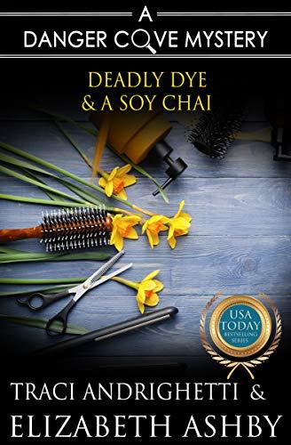 Deadly Dye & a Soy Chai: a Danger Cove Hair Salon Mystery (English Edition)