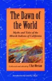 The Dawn of the World: Myths and Tales of the Miwok Indians of California