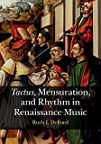Tactus, Mensuration and Rhythm in Renaissance Music (English Edition)