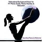 Standing Pilates & Reformer - Motivational Background Music for NY Pilates Studio, Pilates Machine &...