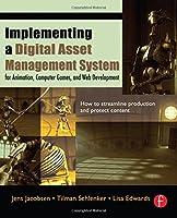 Implementing a Digital Asset Management System: For Animation, Computer Games, and Web Development by Jens Jacobsen Tilman Schlenker Lisa Edwards(2005-10-11)
