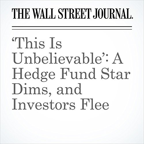 'This Is Unbelievable': A Hedge Fund Star Dims, and Investors Flee copertina