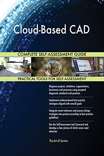 Cloud-Based CAD All-Inclusive Self-Assessment - More than 720 Success Criteria, Instant Visual Insights, Comprehensive Spreadsheet Dashboard, Auto-Prioritized for Quick Results