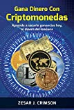 Gana Dinero Con Criptomonedas: Inversión Inteligente, aprende a sacarle ganancias hoy al dinero del mañana (cómo ganar dinero con Bitcoin y con las 'altcoins' que existen en el mercado criptográfico