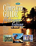 The Complete Guide to Freshwater Fishing: Proven Techniques, Equipment and Fishing Skills for Catching North America s Most Popular Gamefish (The Freshwater Angler)