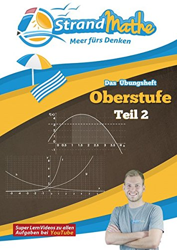 StrandMathe Mathematik Oberstufe Teil 2 – Analysis/Abitur – Übungsheft und Lernheft Gymnasium Klasse 11/12/13 – Matheaufgaben Abiturvorbereitung – ... (StrandMathe Oberstufe / Teil 1, 2, 3 und 4)