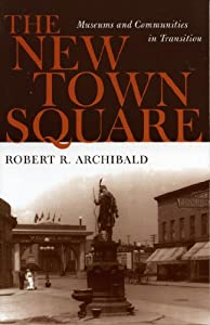 The New Town Square: Museums and Communities in Transition (American Association for State and Local History)