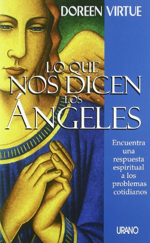 Lo Que Nos Dicen los Angeles: Encuentra una Respuesta Espiritual a los Problemas Cotidianos (Spanish Edition)
