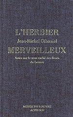 L'Herbier merveilleux. Notes sur le sens caché des fleurs du Louvre de Jean-Michel OTHONIEL