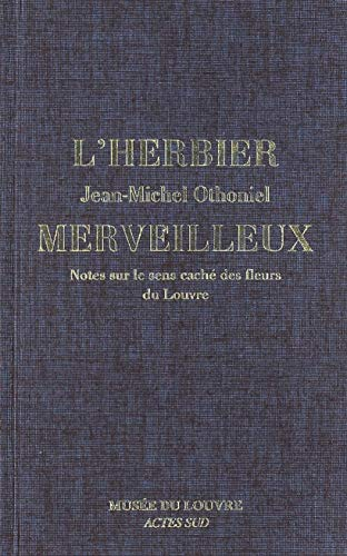 L'Herbier merveilleux. Notes sur le sens caché des fleurs du Louvre