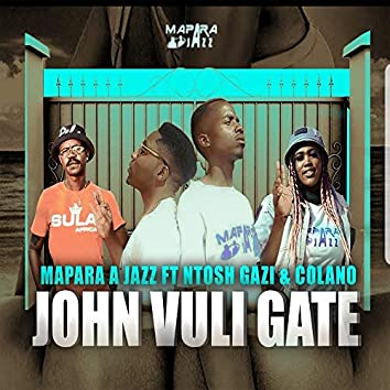 John Vuli Gate (feat. Ntosh Gazi & Colano)