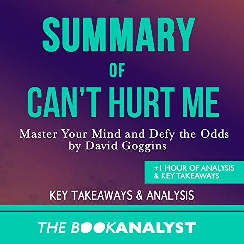 Summary of Can't Hurt Me by David Goggins: Master Your Mind and Defy the Odds. +1 Hour Analysis & Key Takeaways audiobook cover art
