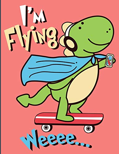 I'm Flying: Tyrannosaurus Dinosaur Riding On Skateboard Wearing A Superhero Cape Wide Rule Notebook (Journal, Composition Exercise Book)