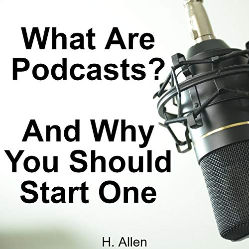 What Are Podcasts? And Why You Should Start One (English Edition)