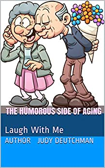 The Humorous Side Of Aging: Laugh With Me by [author   Judy Deutchman, Toni Michelle]