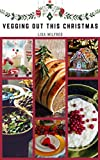 Vegging Out This Christmas: A Plant-Based Christmas Recipe eBook Complete With A 4 Week Holiday Detox Guide & Some Fun Festive Activities (English Edition)