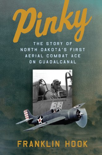 Pinky: THE STORY OF NORTH DAKOTA'S FIRST AERIAL COMBAT ACE ON GUADALCANAL...