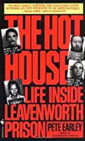 The Hot House: Life Inside Leavenworth Prison by Pete Earley(1993-02-01)